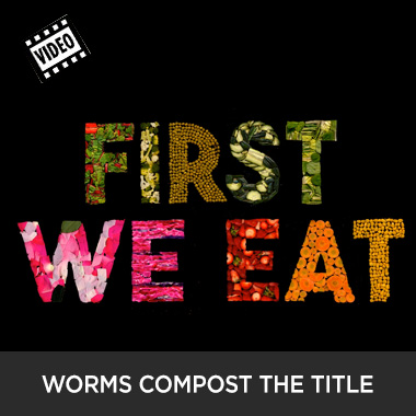 Worms made the title sequence of First We Eat